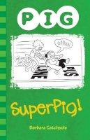 Catchpole, Barbara - Superpig! - 9781781276112 - V9781781276112
