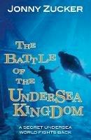 Zucker, Jonny - The Battle of the Undersea Kingdom (Toxic) - 9781781277102 - V9781781277102