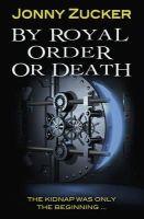 Zucker, Jonny - By Royal Order or Death (Toxic) - 9781781277157 - V9781781277157