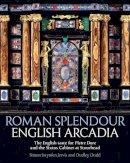 Jervis, Simon Swynfen; Dodd, Dudley - Roman Splendour, English Arcadia - 9781781300244 - V9781781300244