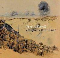 Hayes, Fiona, Meacock, Joanna, Roberts, Mark - Fred A. Farrell: Glasgow's War Artist - 9781781300275 - V9781781300275