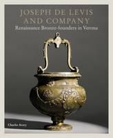 Avery, Charles - Joseph de Levis and Company: Renaissance Bronze Founders in Verona - 9781781300480 - V9781781300480