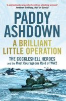 Ashdown, Paddy - A Brilliant Little Operation: The Cockleshell Heroes and the Most Courageous Raid of World War 2 - 9781781311257 - V9781781311257