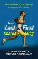 Spedding, Charlie - From Last to First: A Long-Distance Runner's Journey from Failure to Success - 9781781312223 - V9781781312223