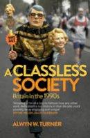Turner, Alwyn W. - A Classless Society: Britain in the 1990s - 9781781312377 - V9781781312377