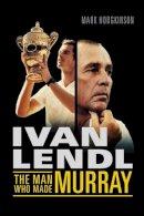 Hodgkinson, Mark - Ivan Lendl: The Man Who Made Murray - 9781781312902 - KTG0015900