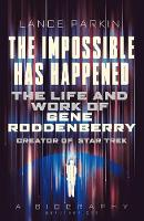 Parkin, Lance - The Impossible Has Happened: The Life and Work of Gene Roddenberry, Creator of Star Trek - 9781781314470 - V9781781314470