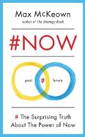 McKeown, Max - #NOW: The Surprising Truth About the Power of Now - 9781781315187 - KCG0001122