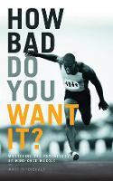 Fitzgerald, Matt - How Bad Do You Want it? - 9781781315279 - V9781781315279