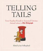 Hollingshead, Iain - Telling Tails: From Hopeless Hounds to Tyrannical Tortoises: Animal Letters to The Telegraph - 9781781315927 - V9781781315927