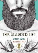 Sune, Carles, Casas, Alfonso - This Bearded Life - 9781781316016 - V9781781316016