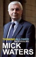 Waters, Mick - Thinking Allowed on Schooling: One Man's Overhaul of the British School System - 9781781350560 - V9781781350560