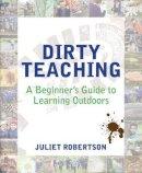 Robertson, Juliet - Dirty Teaching - 9781781351079 - V9781781351079