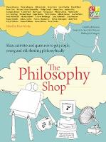 Peter Worley - The Philosophy Shop: Ideas, Activities and Questions to Get People, Young and Old, Thinking Philosophically - 9781781352649 - V9781781352649