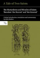 Professor John Haldon - A Tale of Two Saints: The Martyrdoms and Miracles of Saints Theodore 'the Recruit' and 'the General' (Translated Texts for Byzantinists) - 9781781381663 - V9781781381663
