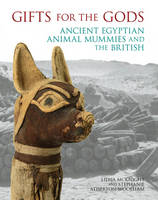 Lidija M. McKnight, Stephanie Atherton-Woolham - Gifts for the Gods: Ancient Egyptian Animal Mummies and the British - 9781781382554 - V9781781382554
