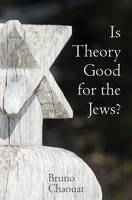Chaouat, Bruno - Is Theory Good for the Jews?: French Thought and the Challenge of the New Antisemitism (Contemporary French and Francophone Cultures) - 9781781383346 - V9781781383346