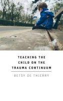de Thierry, Betsy - Teaching The Child On The Trauma Continuum - 9781781484494 - V9781781484494