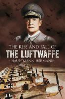 Hermann, Hauptmann - The Rise and Fall of the Luftwaffe - 9781781550069 - V9781781550069