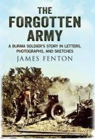 Fenton, James - The Forgotten Army: A Burma Soldier's Story in Letters, Photographs and Sketches - 9781781550472 - V9781781550472