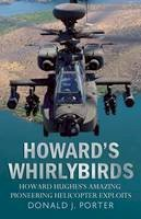 Porter, Donald J - Howard's Whirlybirds: Howard Hughes's Amazing Pioneering Helicopter Exploits - 9781781550892 - V9781781550892