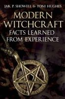 Showell, Jak  P, Hughes, Toni - Modern Witchcraft: Facts Learned from Experience - 9781781550908 - V9781781550908