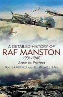 Bamford, Joe, Williams, John - The Detailed History of RAF Manston 1931-40: Arise to Protect - 9781781550953 - V9781781550953