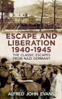 Evans, Alfred John - Escape and Liberation, 1940-45 - 9781781551288 - V9781781551288