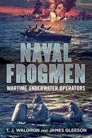 Waldron, T.J.; Gleeson, James - Naval Frogmen - 9781781551721 - V9781781551721