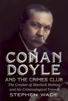 Wade, Stephen - Conan Doyle and the Crimes Club: The Creator of Sherlock Holmes and his Criminological Friends - 9781781551943 - V9781781551943