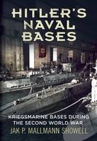 Mallmann Showell, Jak P - Hitler's Naval Bases: Kriegsmarine Bases During the Second World War - 9781781551981 - V9781781551981