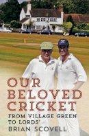 Scovell, Brian - Our Beloved Cricket - 9781781552155 - V9781781552155