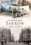 Perry, Paul - Jarrow: Changing Times - 9781781552759 - V9781781552759