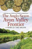 Whittock, Hannah, Whittock, Martyn J. - The Anglo-Saxon Avon Valley Frontier: A River of Two Halves - 9781781552827 - V9781781552827