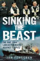 Forsgren, Jan - Sinking the Beast: The RAF 1944 Lancaster Raids Against Tirpitz - 9781781553183 - V9781781553183