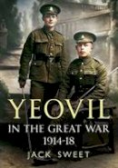 Sweet, Jack William - Yeovil in the Great War 1914-19 - 9781781553282 - V9781781553282
