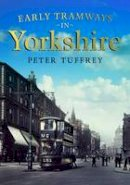 Tuffrey, Peter - Early Tramways of Yorkshire - 9781781553497 - V9781781553497