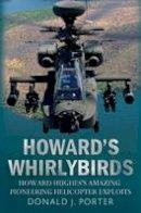 Porter, Donald J - Howard's Whirlybirds: Howard Hughes's Amazing Pioneering Helicopter Exploits - 9781781554197 - V9781781554197