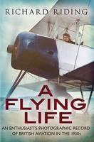 Riding, Richard - A Flying Life: An Enthusiast's Photographic Record of British Aviation in the 1930s - 9781781554463 - V9781781554463