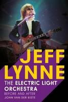Van der Kiste, John - Jeff Lynne: Electric Light Orchestra: Before and After - 9781781554920 - V9781781554920