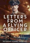 Wortley, Rothesay Stuart - Letters from a Flying Officer - 9781781554975 - V9781781554975