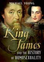 Young, Michael - King James and the History of Homosexuality - 9781781555439 - V9781781555439