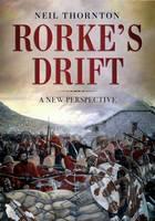 Thornton, Neil - Rorke's Drift: A New Perspective - 9781781555538 - V9781781555538
