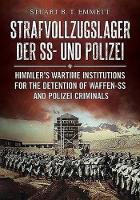 Emmett, Stuart B. T. - Strafvollzugslager der SS- und Polizei: Himmler's Wartime Institutions for the Detention of Waffen-SS and Polizei Criminals - 9781781555606 - V9781781555606