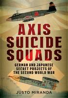 Miranda, Justo - Axis Suicide Squads: German and Japanese Secret Projects of the Second World War - 9781781555651 - V9781781555651