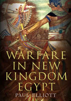 Elliott, Paul - Warfare in New Kingdom Egypt - 9781781555804 - V9781781555804