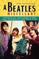 Van der Kiste, John - A Beatles Miscellany: Everything you always wanted to know about the Beatles but were afraid to ask - 9781781555828 - V9781781555828