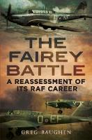 Baughen, Greg - The Fairey Battle: A Reassessment of its RAF Career - 9781781555859 - V9781781555859