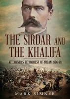 Simner, Mark - The Sirdar and the Khalifa: Kitchener's Re-conquest of the Sudan, 1896-98 - 9781781555880 - V9781781555880