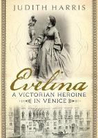 Harris, Judith - Evelina: A Victorian heroine in Venice - 9781781555934 - V9781781555934